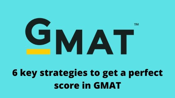 6 key strategies to get a perfect score in GMAT