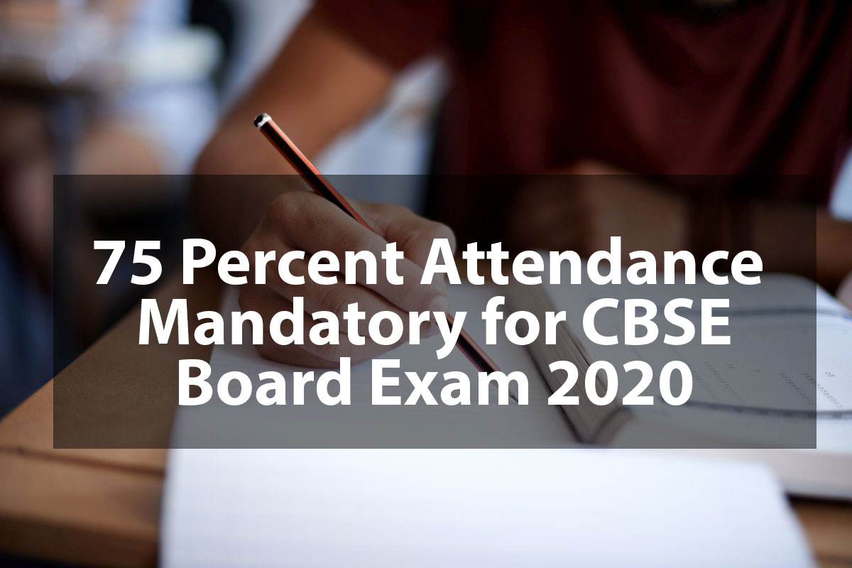 75 Percent Attendance Mandatory for CBSE Board Exam 2020