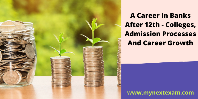 A Career In Banks After 12th - Colleges, Admission Processes And Career Growth