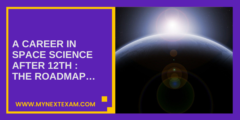 A Career In Space Science After 12th : The Roadmap…