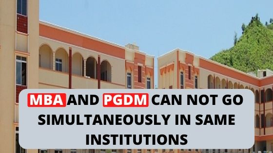 AICTE- MBA AND PGDM CAN NOT GO SIMULTANEOUSLY IN SAME INSTITUTIONS