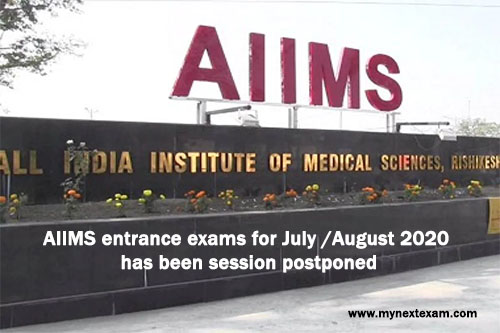 AIIMS entrance exams for July /August 2020 has been session postponed