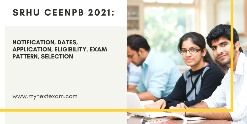 All You Need To Know About SRHU CEENPB 2021: Notification, Dates, Application, Eligibility, Exam Pattern, Selection