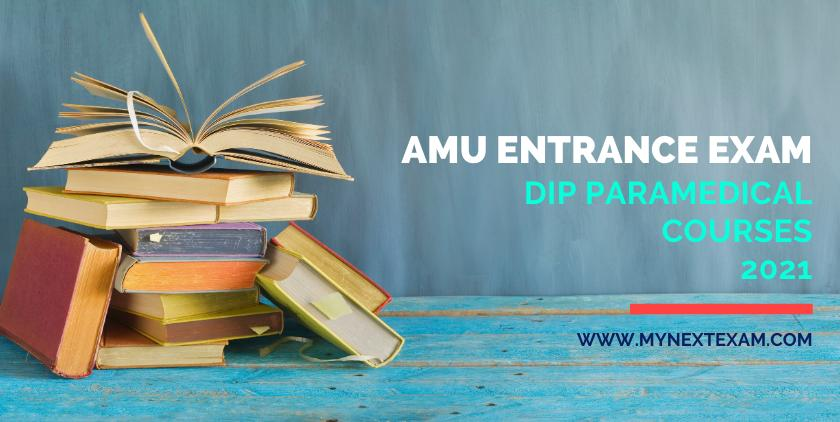 AMU Entrance Exam Dip. (Paramedical Courses) 2021: Eligibility, Registration, Exam Dates, Pattern, Syllabus, Preparation, Fees, Cut-Offs And Much More