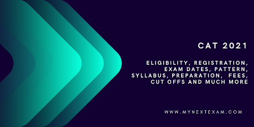 CAT 2021: Eligibility, Registration, Exam Dates, Pattern, Syllabus, Preparation, Fees, Cut-Offs, and much more