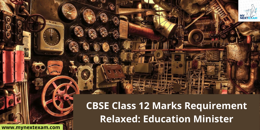 CBSE Class 12 Marks Requirement Relaxed: Education Minister