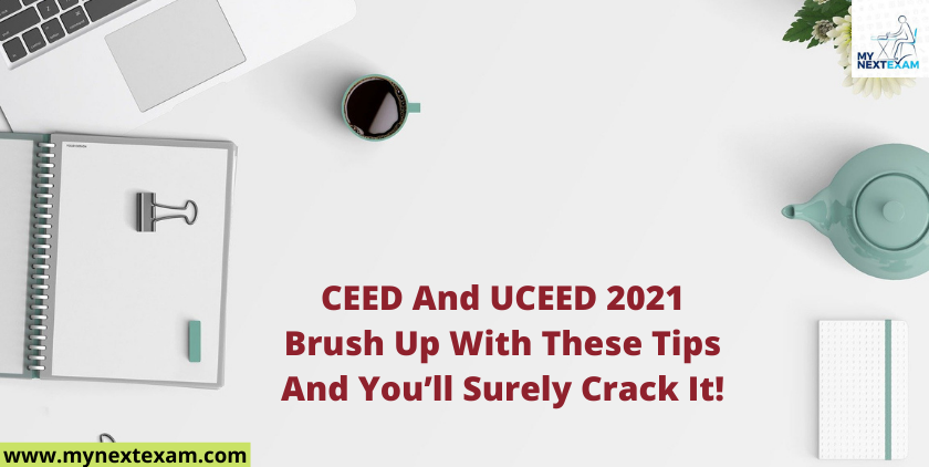 CEED And UCEED 2021: Brush Up With These Tips And You'll Surely Crack It !