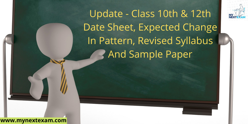 Update - Class 10th & 12th Date Sheet, Expected Change In Pattern, Revised Syllabus And Sample Paper