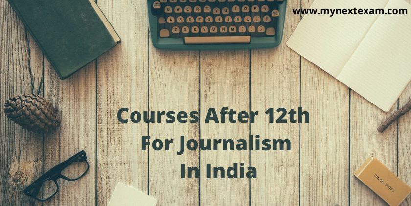 Courses After 12th For Journalism In India - Colleges, Admission Processes And Career Prospects