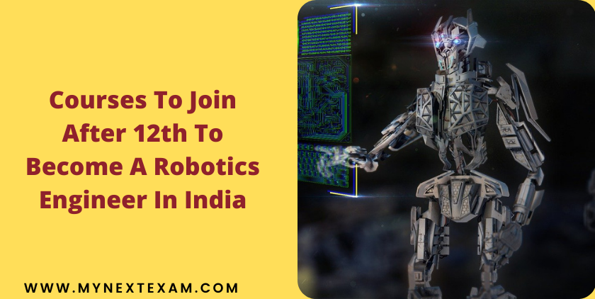 Courses To Join After 12th To Become A Robotics Engineer In India