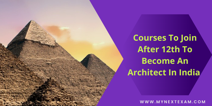 Courses To Join After 12th To Become An Architect In India - Colleges, Admission Processes And Career Prospects