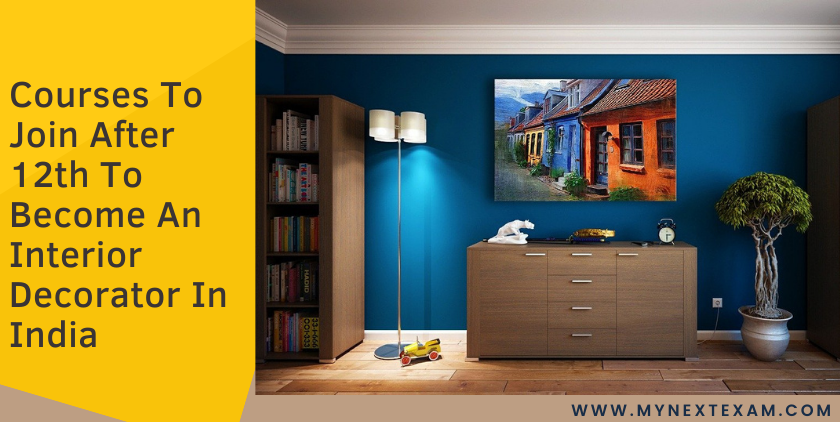 Courses To Join After 12th To Become An Interior Decorator In India - Colleges, Admission Process, Career Prospects