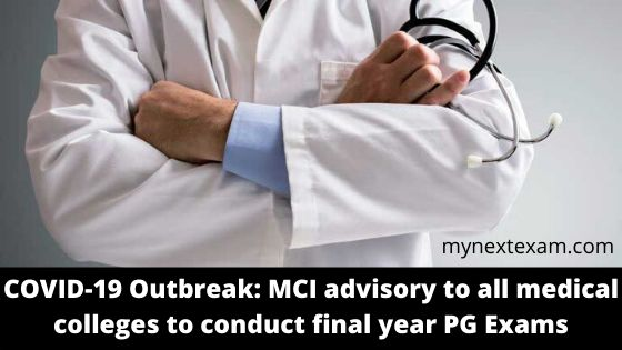 COVID-19 Outbreak: MCI advisory to all medical colleges to conduct final year PG Exams