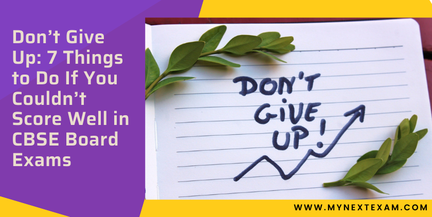 Don't Give Up: 7 Things to Do If You Couldn't Score Well in CBSE Board Exams