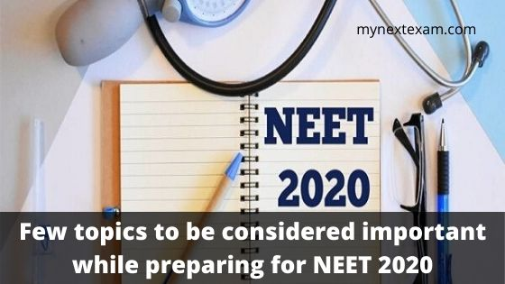 Few topics to be considered important while preparing for NEET 2020
