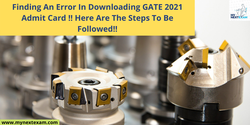 Finding An Error In Downloading GATE 2021 Admit Card !! Here Are The Steps To Be Followed!!