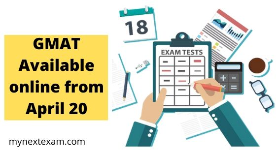 Graduate Management Admission Test (GMAT): Available online from April 20