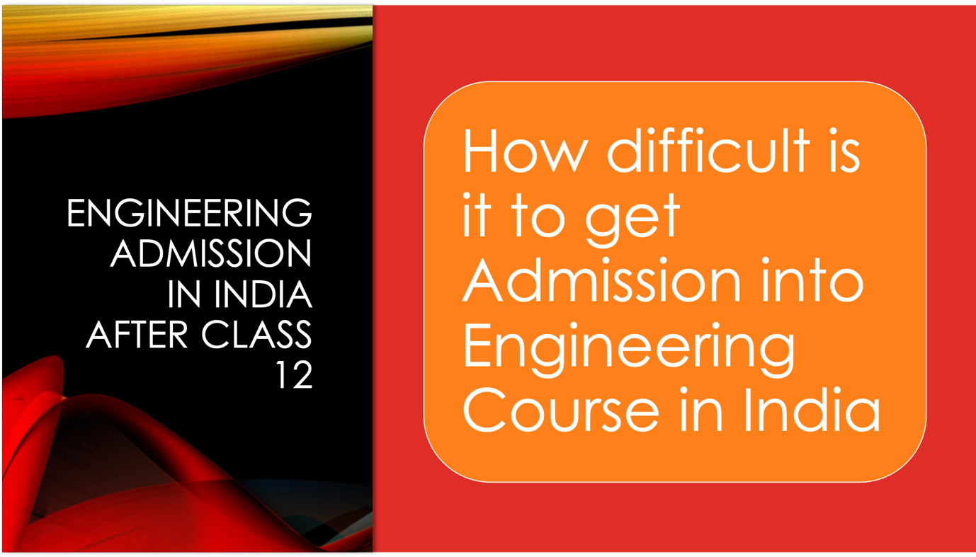 How difficult is it to get Admission into Engineering Course in India