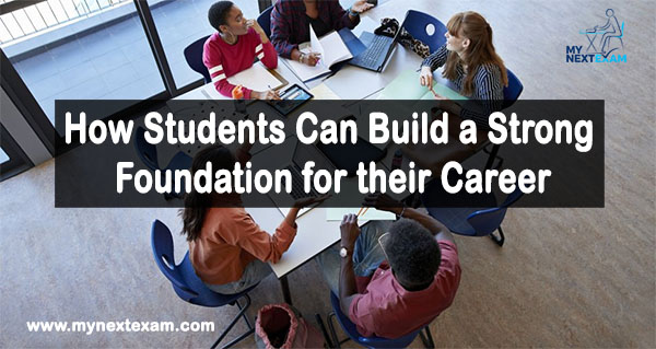How Students Can Build a Strong Foundation for their Career