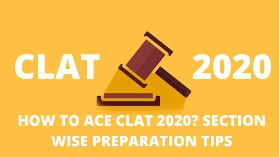 HOW TO ACE CLAT 2020? SECTION WISE PREPARATION TIPS
