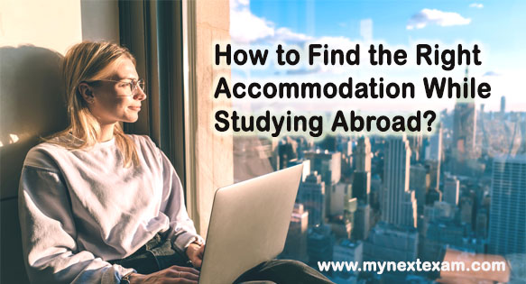 How to Find the Right Accommodation While Studying Abroad?