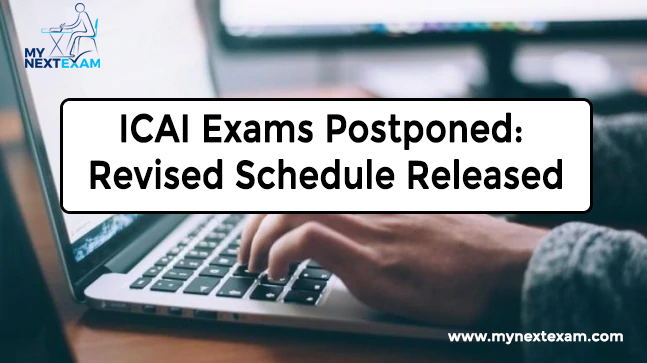 ICAI Exams Postponed: Revised Schedule Released