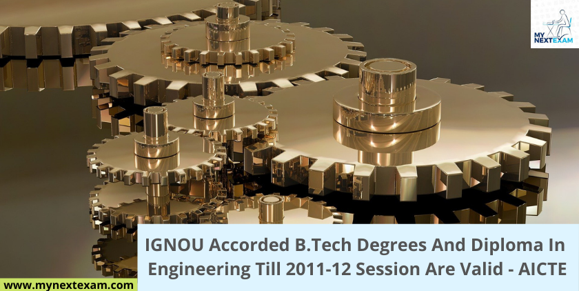 IGNOU Accorded B.Tech Degrees And Diploma In Engineering Till 2011-12 Session Are Valid - AICTE