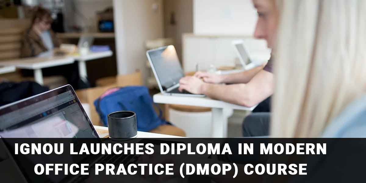 IGNOU launches diploma in Modern Office Practice (DMOP) Course