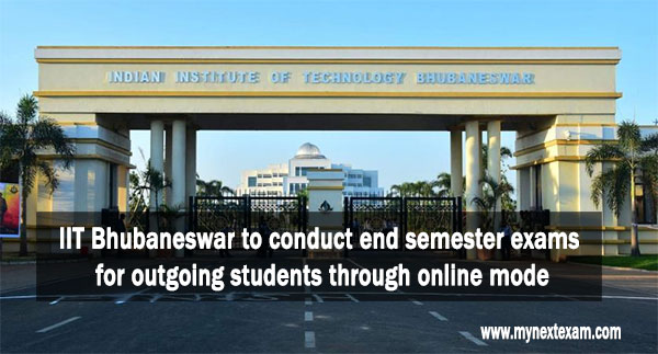IIT Bhubaneswar to conduct end semester exams for outgoing students through online mode
