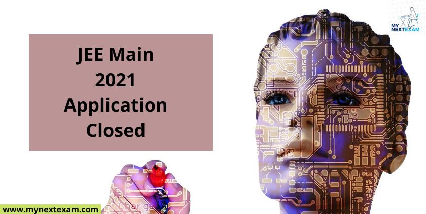 JEE Main 2021 Application Closed
