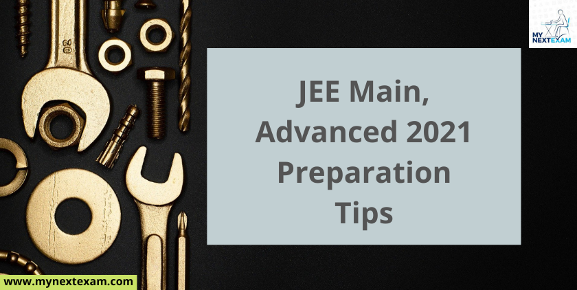 JEE Main, Advanced 2021: Preparation Tips