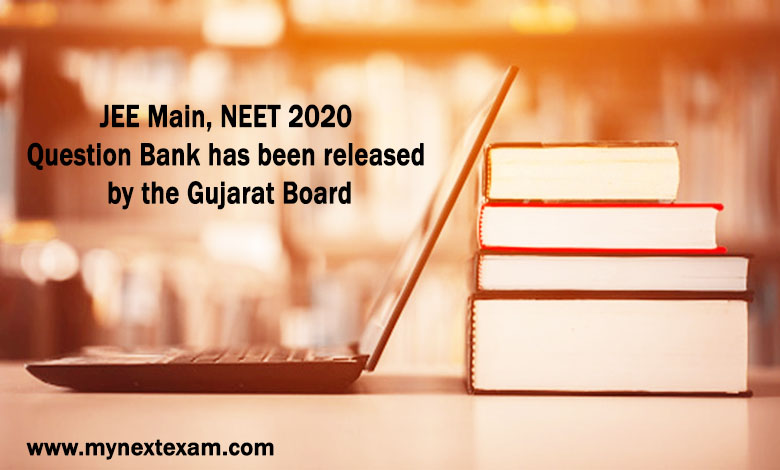 JEE Main, NEET 2020 Question Bank has been released by the Gujarat Board