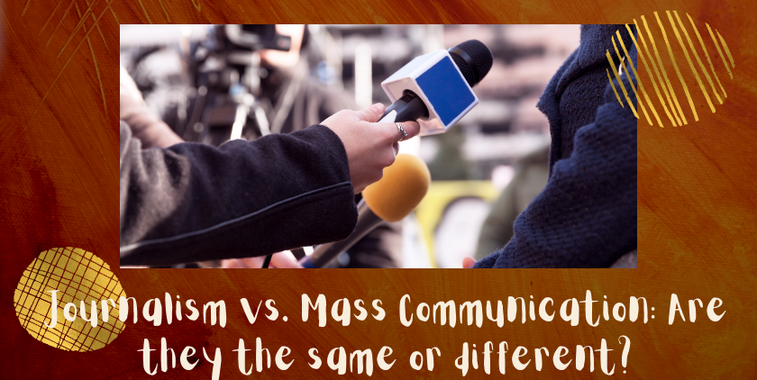 Journalism Vs. Mass Communication: Are They The Same Or Different?