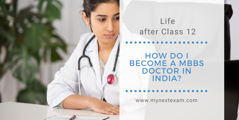Life after Class 12: How do I become a MBBS doctor in India?