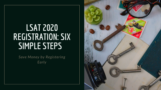 LSAT 2020 Registration: Six Simple Steps and Save Money by Registering Early