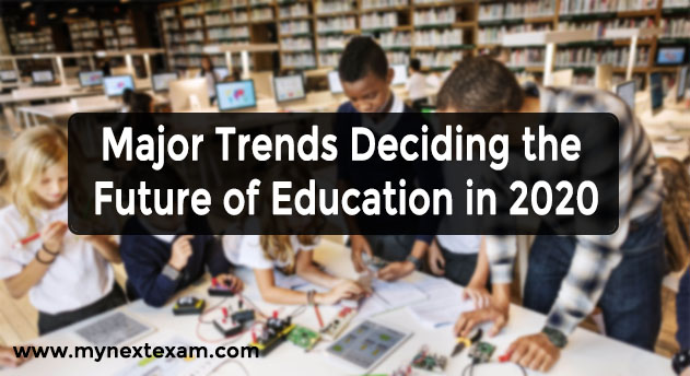 Major Trends Deciding the Future of Education in 2020