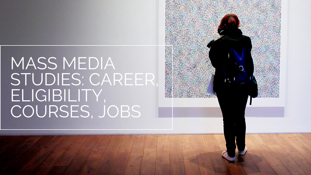 Mass Media Studies: Career, Eligibility, Courses, jobs