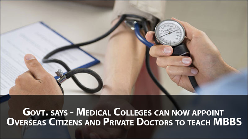 Govt. says - Medical Colleges can now appoint Overseas Citizens and Private Doctors to teach MBBS