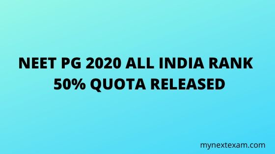 NEET PG 2020 ALL INDIA RANK - 50% QUOTA RELEASED
