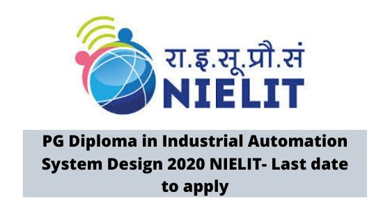 PG Diploma in Industrial Automation System Design 2020, NIELIT- Last date to apply
