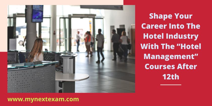 """Shape Your Career Into The Hotel Industry With The """"Hotel Management"""" Courses After 12th"""