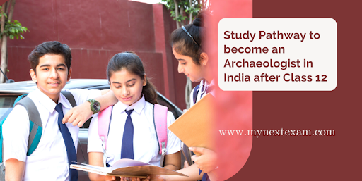 Study Pathway to become an Archaeologist in India