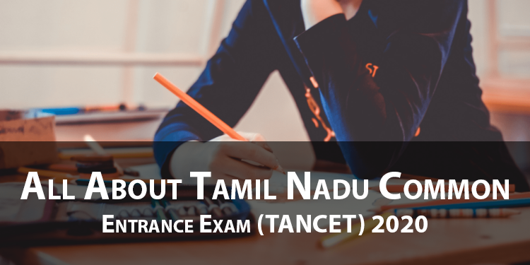 All About Tamil Nadu Common Entrance Exam (TANCET) 2020