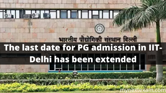 The last date for PG admission in IIT-Delhi has been extended