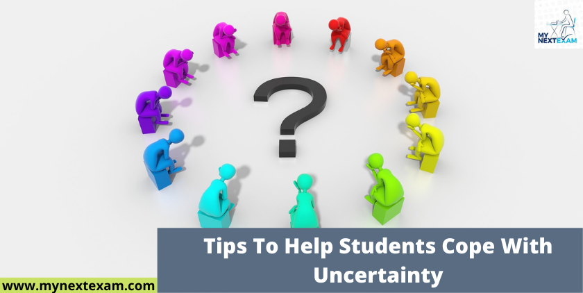Tips To Help Students Cope With Uncertainty