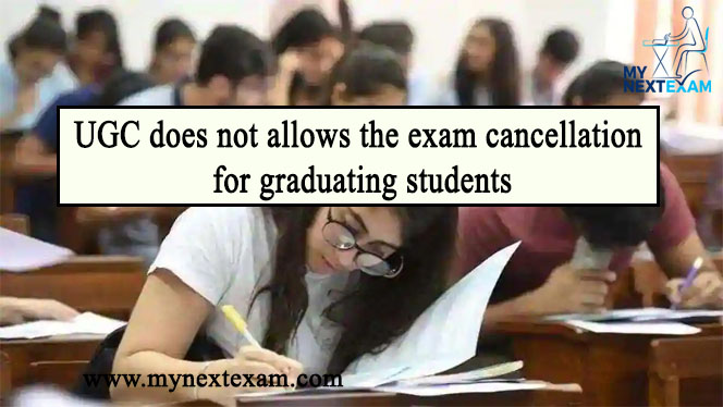 UGC does not allows the exam cancellation for graduating students