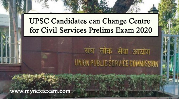 UPSC Candidates can Change Centre for Civil Services Prelims Exam 2020