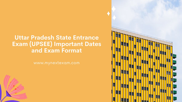 UPSEE Important Dates and Exam Pattern