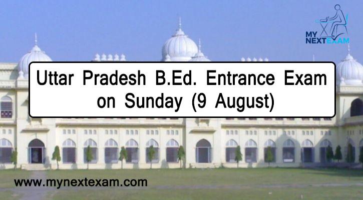 Uttar Pradesh B.Ed. Entrance Exam on Sunday