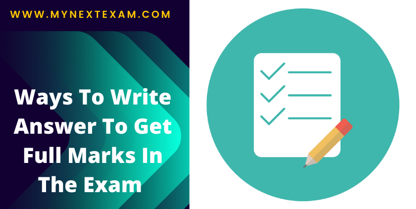 Ways To Write Answer To Get Full Marks In The Exam